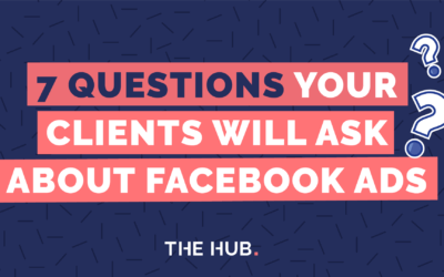 7 Questions Your Clients Will Ask About Facebook Ads