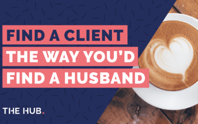 Find A Client The Way You'd Find A Husband