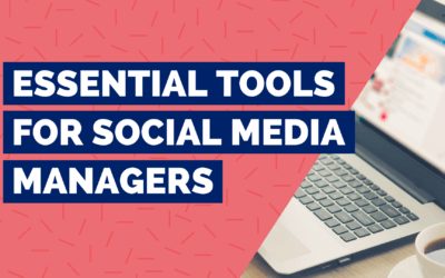 Essential Tools For Social Media Managers
